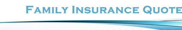Welcome to Family Insurance Quotes information source on family insurance quotes!